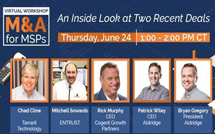 Virtual Workshop: M&A for MSPs – An Inside Look at Two Recent Deals, June 24 at 1 PM CT